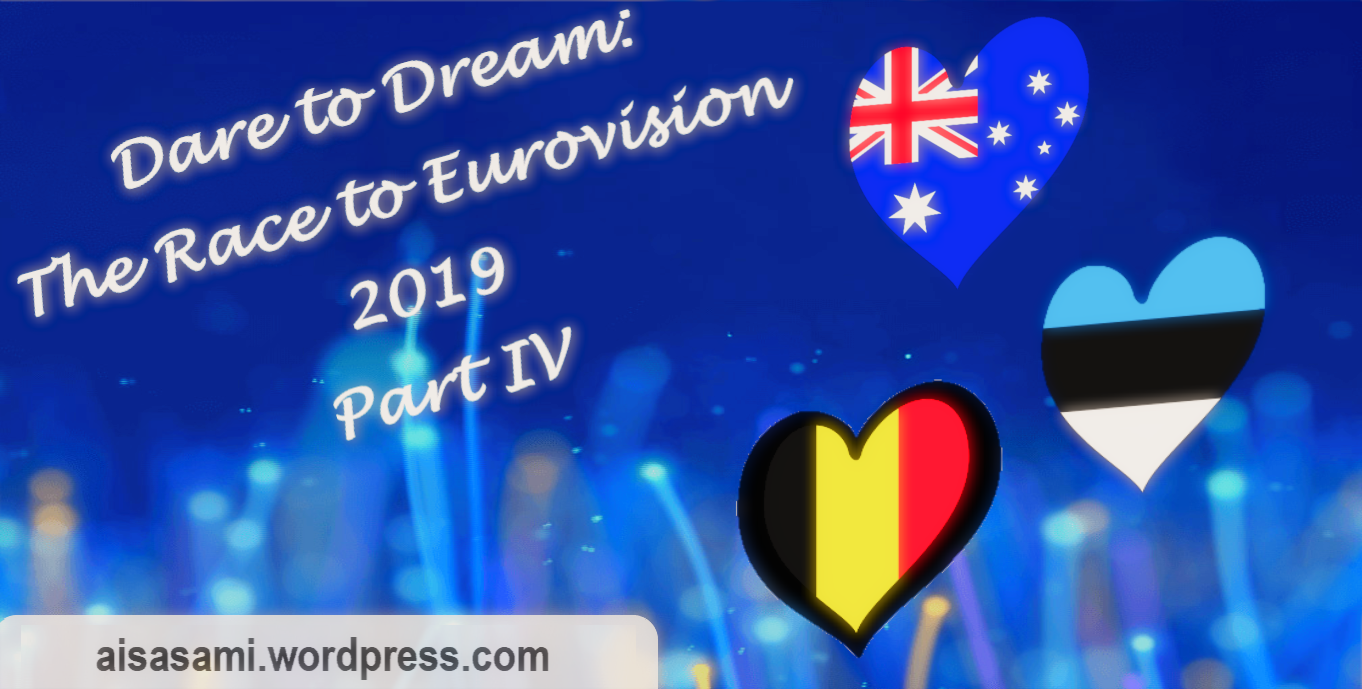 Dare to Dream: The Race to Eurovision 2019 (Part IV: Australia, Belgium, and Estonia)