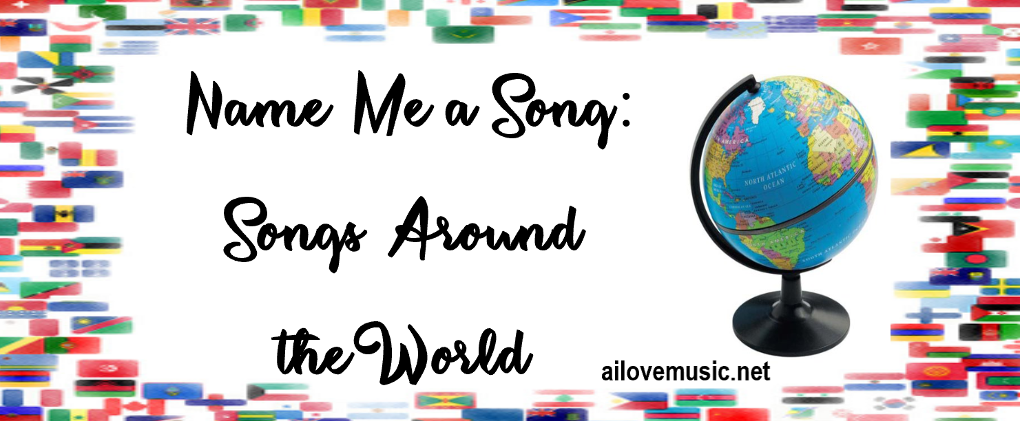 Name Me a Song Series: Songs Around the World