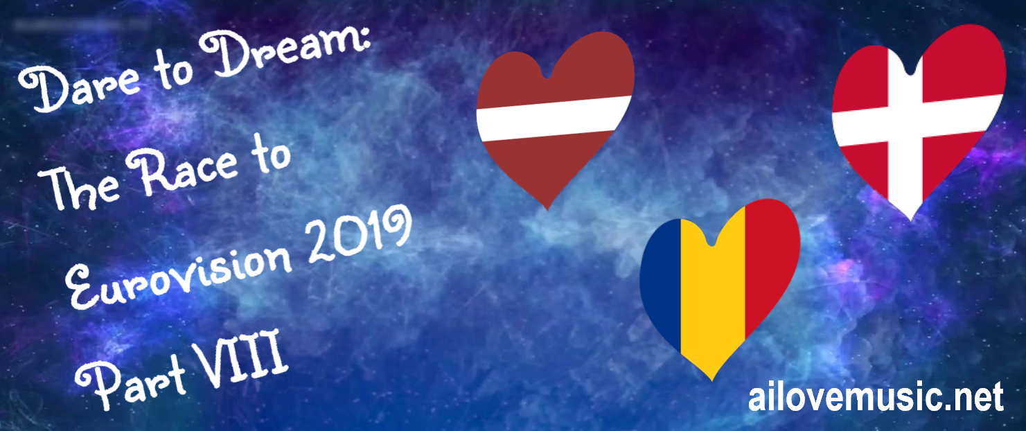 Dare to Dream: The Race to Eurovision 2019 (Part VIII: Latvia, Romania, and Denmark)