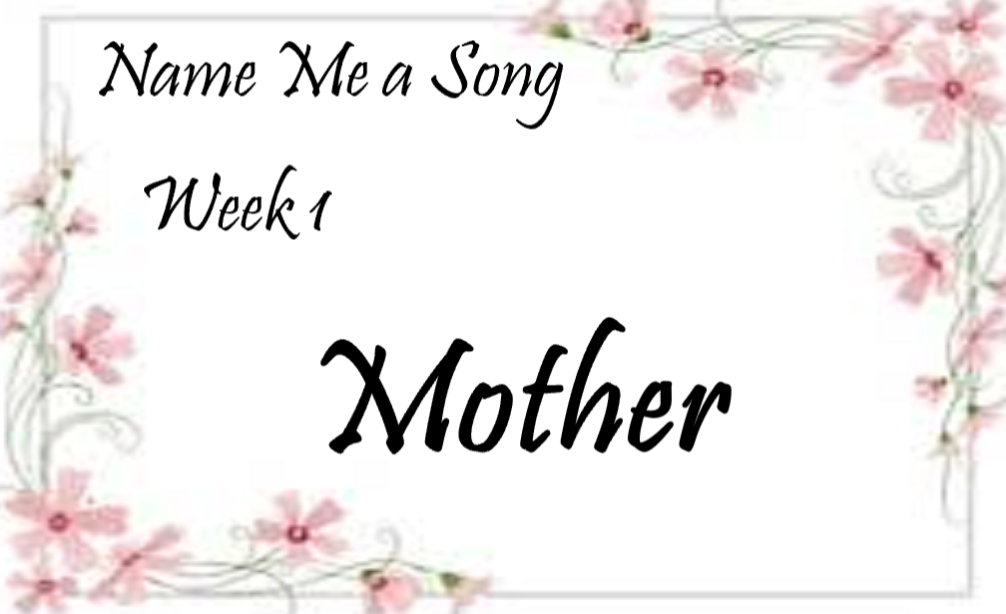 Name Me a Song Series: Mother