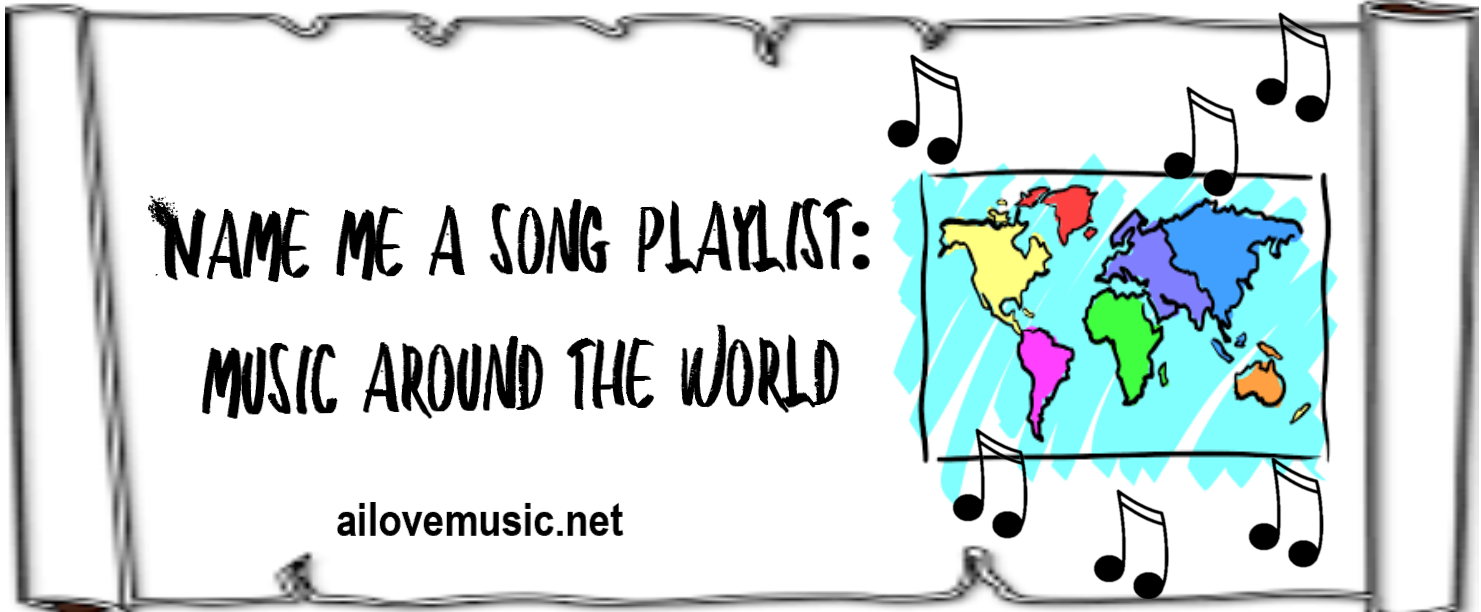Name Me a Song Playlist: Songs Around the World