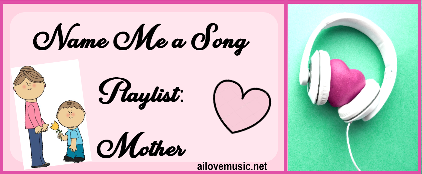 Name Me a Song Playlist: Mother