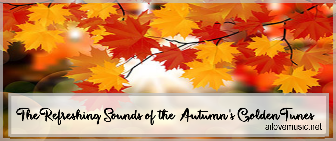 The Refreshing Sounds of the Autumn's Golden Tunes