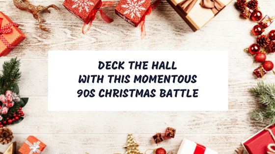 Deck the Halls With This Momentous 90s Christmas Battle