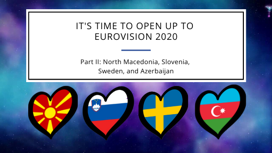 It's Time to Open Up to Eurovision 2020 (Part II: North Macedonia, Slovenia, Sweden, and Azerbaijan)