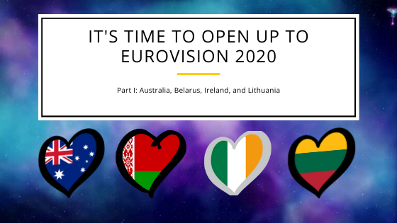 It's Time to Open Up to Eurovision 2020 (Part I: Australia, Belarus, Ireland, and Lithuania)