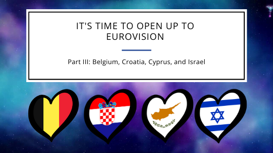 It's Time to Open Up to Eurovision (Part III: Belgium, Croatia, Cyprus, and Israel)