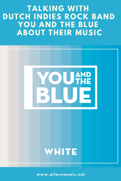Talking With Dutch Indies Rock Band You and the Blue About Their Music