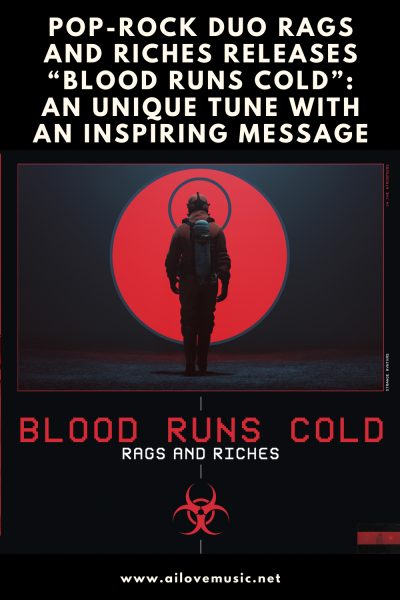 "Pop-Rock Duo Rags and Riches Releases ""Blood Runs Cold"": An Unique Tune With An Inspiring Message"