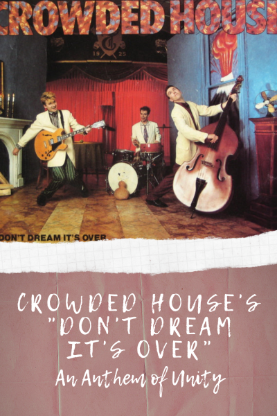 "Crowded House's ""Don't Dream It's Over"": An Anthem of Unity"