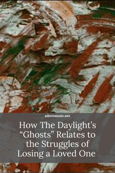 "How The Daylight's ""Ghosts"" Relates to the Struggles of Losing a Loved One"