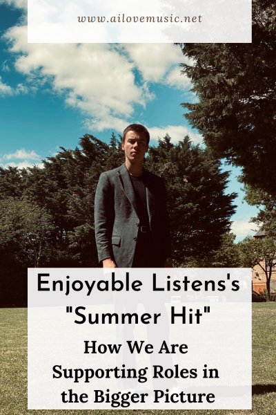 "Enjoyable Listens's ""Summer Hit"": How We Are Supporting Roles in the Bigger Picture"