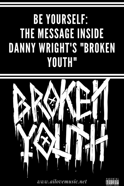"""Be Yourself: The Message Inside Danny Wright's """"Broken Youth"""""""