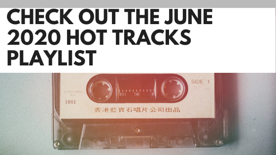 Check Out the June 2020 Hot Tracks Playlist [Part I]