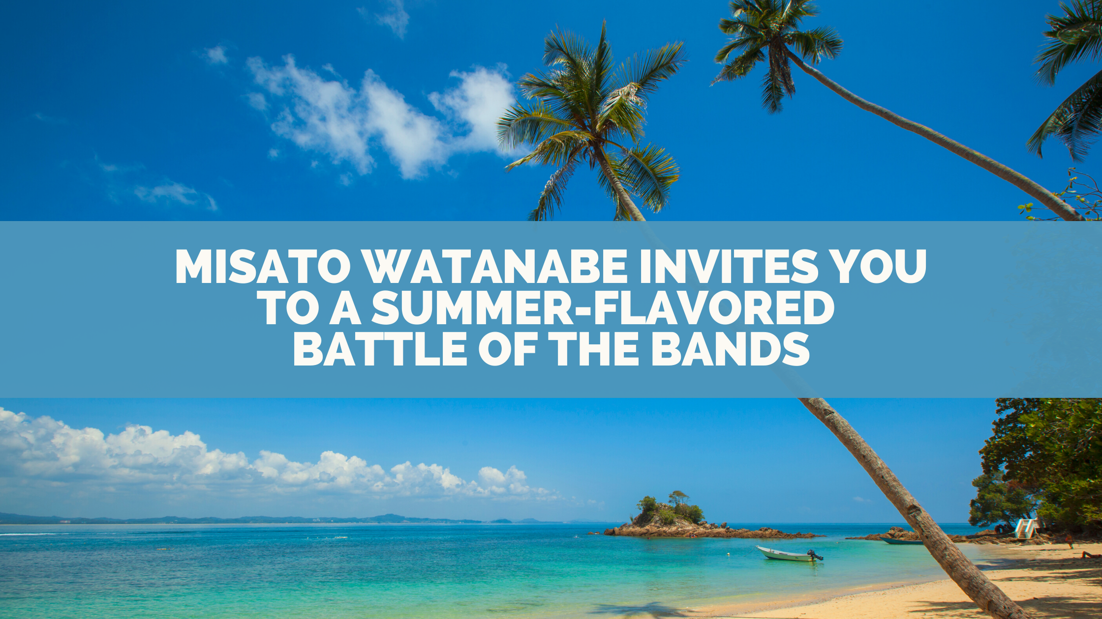 Misato Watanabe Invites You To A Summer-Flavored Battle of the Bands