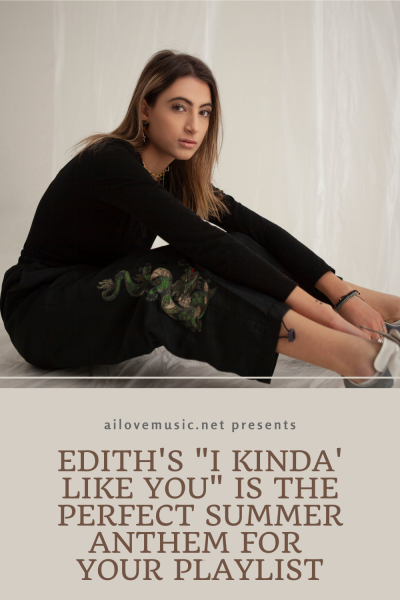 "Edith's ""I Kinda' Like You"" is the Perfect Summer Anthem For Your Playlist"