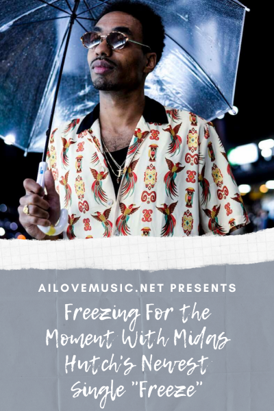 """Freezing For the Moment With Midas Hutch's Newest Single """"Freeze"""""""