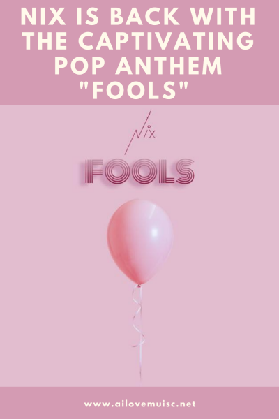 """NIX is Back With the Captivating Pop Anthem """"Fools"""""""