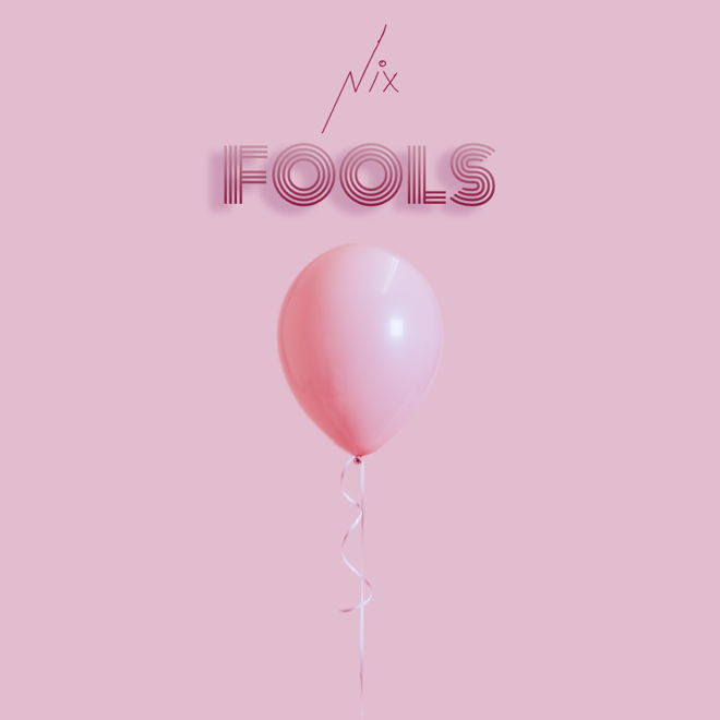 "Nix is Back With the Captivating Pop Anthem ""Fools"""