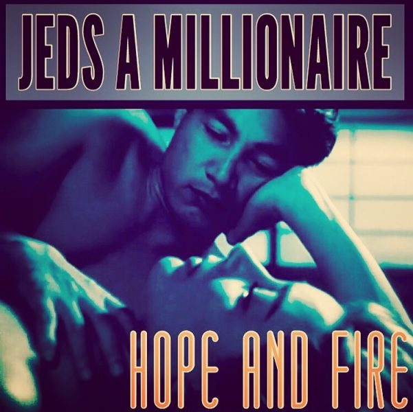 """""""Hope and Fire"""" by Jed's A Millionaire:"""