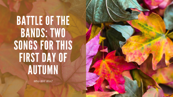 Battle of the Bands: Two Songs For This First Day of Autumn