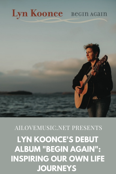 "Lyn Koonce's Debut Album ""Begin Again"": Inspiring Our Own Life Journeys"