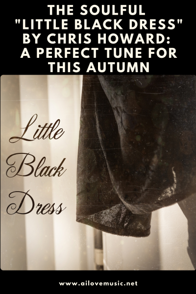 "The Soulful ""Little Black Dress"" by Chris Howard: A Perfect Tune For This Autumn"