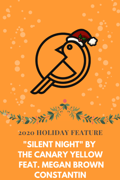 "2020 Holiday Feature: ""Silent Night"" by The Canary Yellow feat. Megan Brown Constantin"