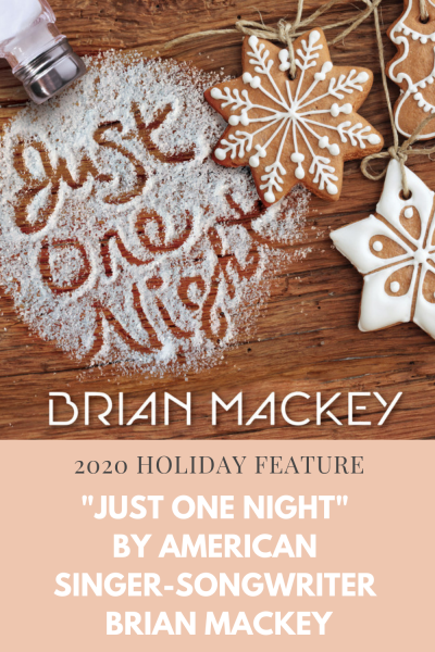 "2020 Holiday Feature: ""Just One Night"" by American Singer-Songwriter Brian Mackey"
