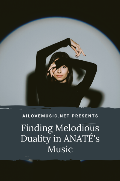 Finding Melodious Duality in ANATÉ's Music