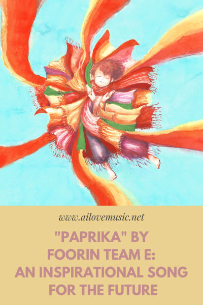"""""""Paprika"""" by Foorin Team E: An Inspirational Song for the Future"""