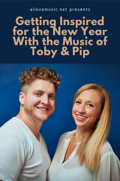 Getting Inspired for the New Year With the Music of Toby & Pip