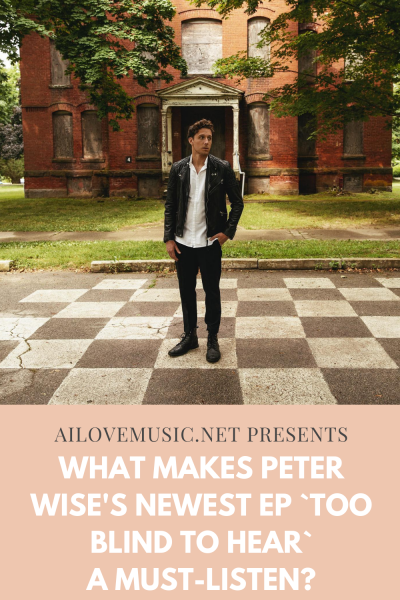 What Makes Peter Wise's Newest EP `Too Blind to Hear` a Must-Listen?