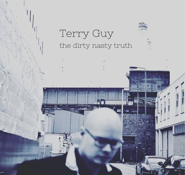 "Interviewing UK Singer-Songwriter Terry Guy About ""The Dirty Nasty Truth"""