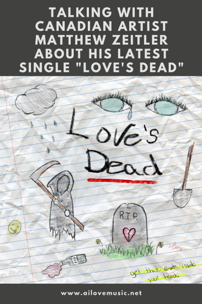"Talking With Canadian Artist Matthew Zeitler About His Latest Single ""Love's Dead"""