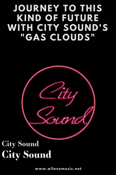 "Journey to This Kind of Future With City Sound's ""Gas Clouds"""