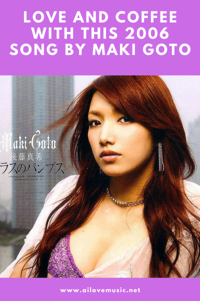Love and Coffee With This 2006 Song by Maki Goto