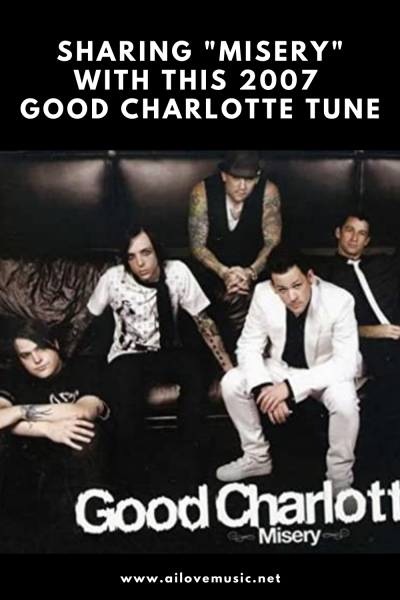 """Sharing """"Misery"""" With This 2007 Good Charlotte Tune"""