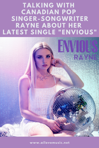 """Talking With Canadian Pop Singer-Songwriter Rayne About Her Latest Single """"Envious"""""""