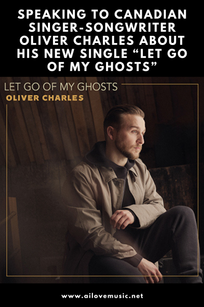 "Speaking to Canadian Singer-Songwriter Oliver Charles About His New Single ""Let Go of My Ghosts"""