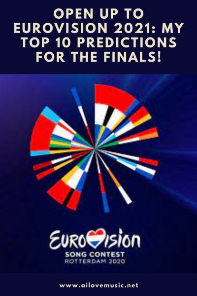 Open Up to Eurovision 2021: My Top 10 Predictions for the Finals!
