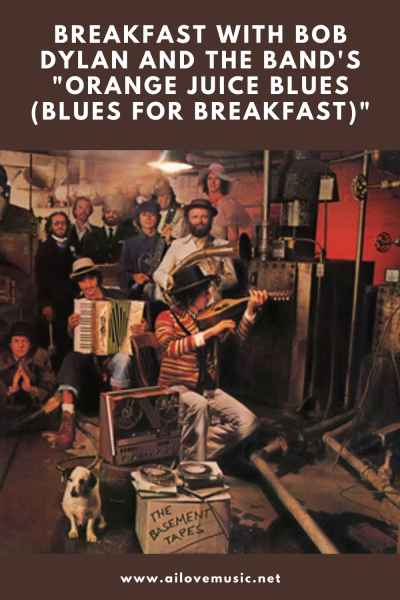"""Breakfast With Bob Dylan and the Band's """"Orange Juice Blues (Blues for Breakfast)"""""""