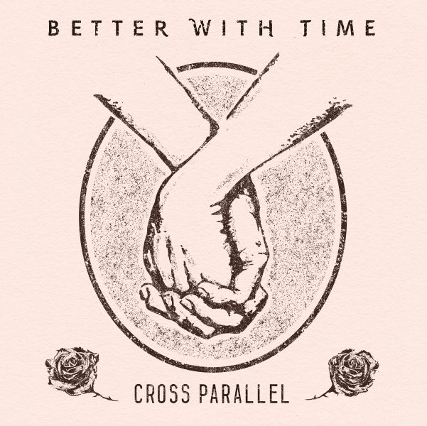 """""""Better With Time"""" by Cross Parallel"""