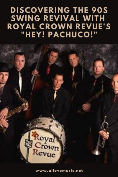 """Discovering the 90s Swing Revival with Royal Crown Revue's """"Hey! Pachuco!"""""""