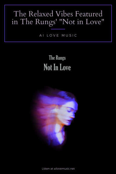 """The Relaxed Vibes Featured in The Rungs' """"Not in Love"""""""