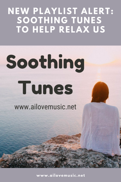 New Playlist Alert: Soothing Tunes to Help Relax Us