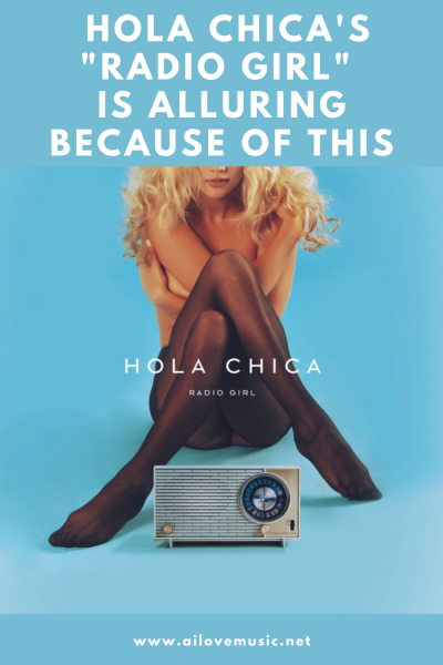 """Hola Chica's """"Radio Girl"""" is Alluring Because of This"""