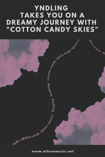 """Yndling Takes You on a Dreamy Journey With """"Cotton Candy Skies"""""""