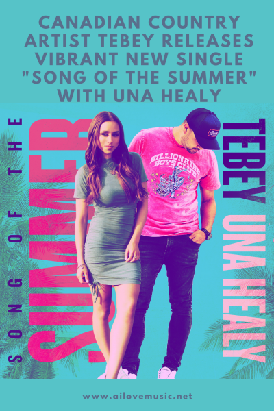 """Canadian Country Artist Tebey Releases Vibrant New Single """"Song of the Summer"""" With Una Healy"""