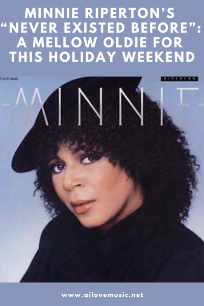 """Minnie Riperton's """"Never Existed Before"""": A Mellow Oldie For This Holiday Weekend"""